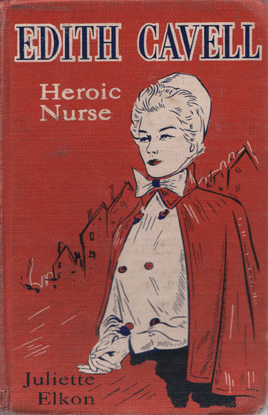 Edith Cavell, Heroic Nurse